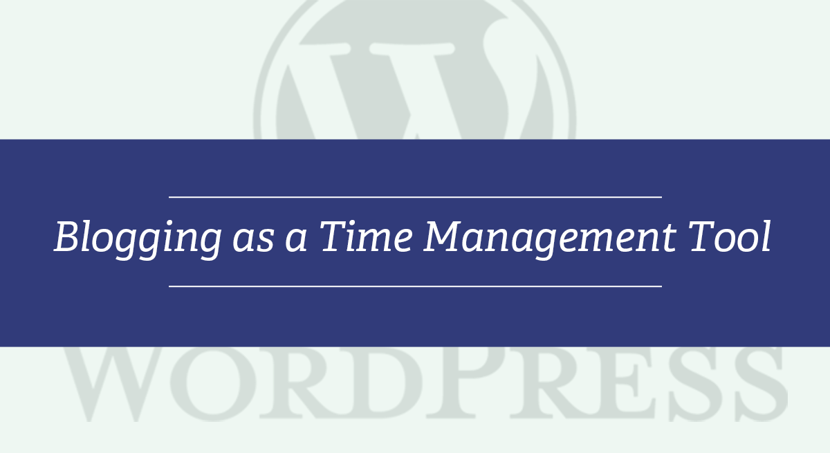 Blogging as a Time Management Tool