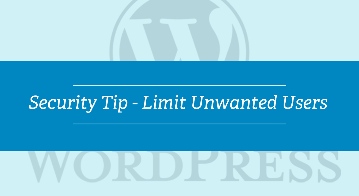WordPress Security Tip – Limit Unwanted Users