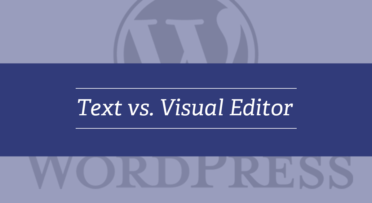 Does it Look Funny? – Text vs Visual Editor – WordPress Quick Tip