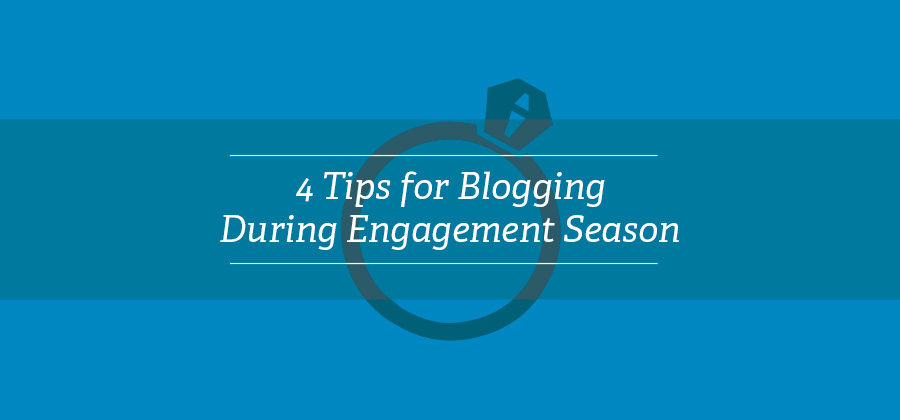4 Tips on Blogging during the Busy Holiday Engagement Season