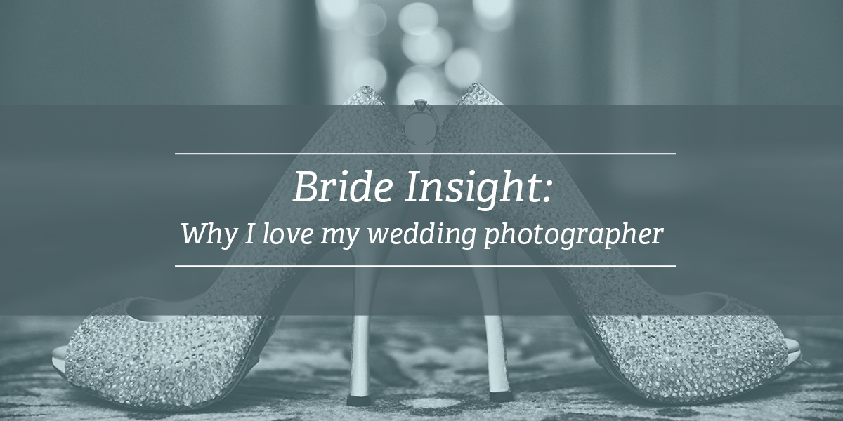 Bride Insight: Why I Love my Wedding Photographer