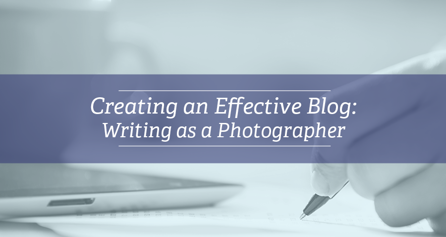 Creating an Effective Blog | Writing as a Photographer