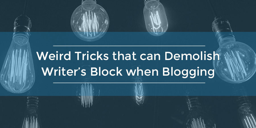 Weird Tricks That can Demolish Writers Block when Blogging