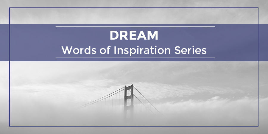 Dream – Words of Inspiration Series
