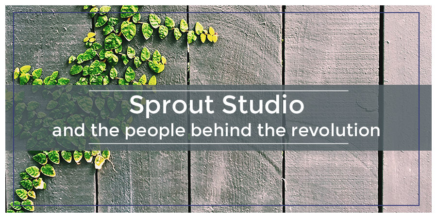 Sprout Studio and the People Behind the Revolution