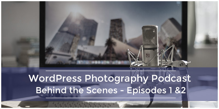 WordPress Photography Podcast – BTS – Episodes 1 and 2