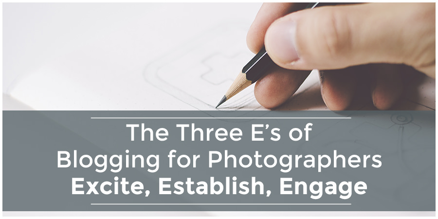 The Three E's of Blogging for Photographers – Story First Blogging