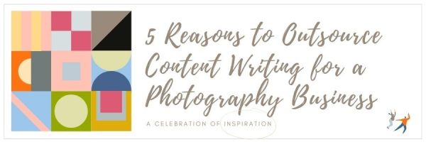 5 Reasons to Outsource Content Writing for a Photography Business