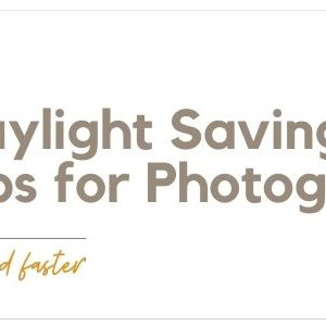 Daylight Saving Time: Tips for Photographers