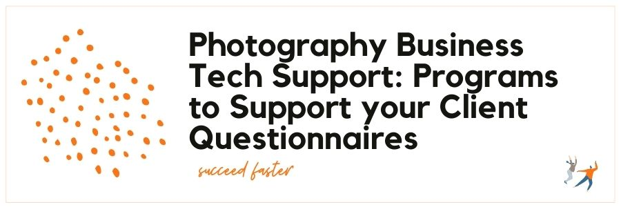 Photography Business Tech Support: Programs to Support your Client Questionnaires