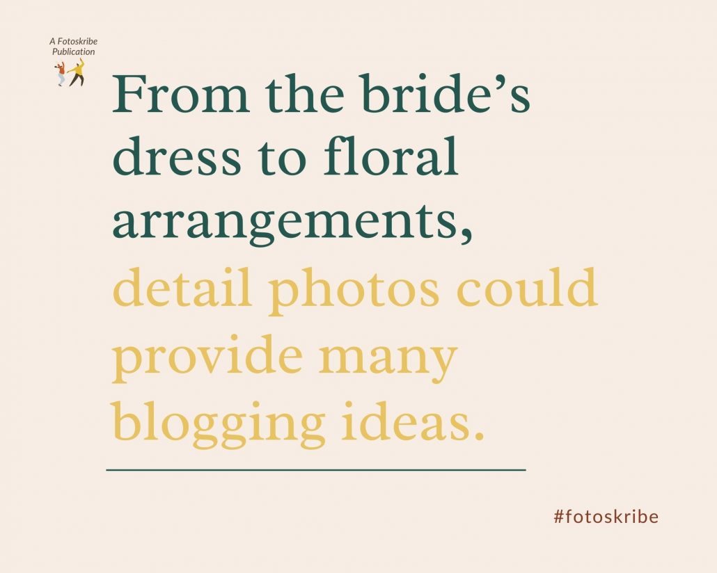 Infographic stating from the bride's dress to floral arrangements, detail photos could provide many blogging ideas