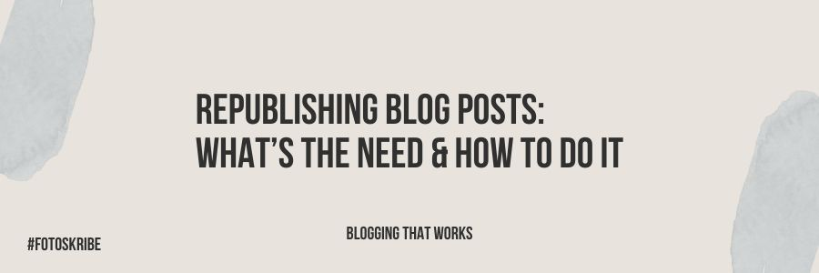 Republishing Blog Posts: What's the Need & How to Do It