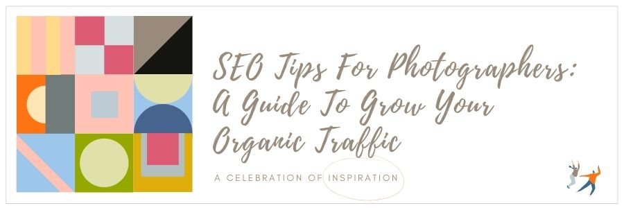 SEO Tips For Photographers: A Guide To Grow Your Organic Traffic