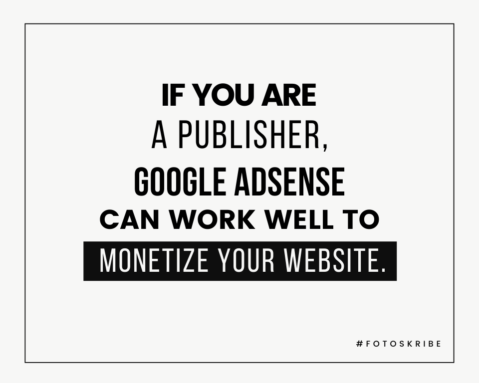 Infographic stating if you are a publisher, Google AdSense can work well to monetize your website