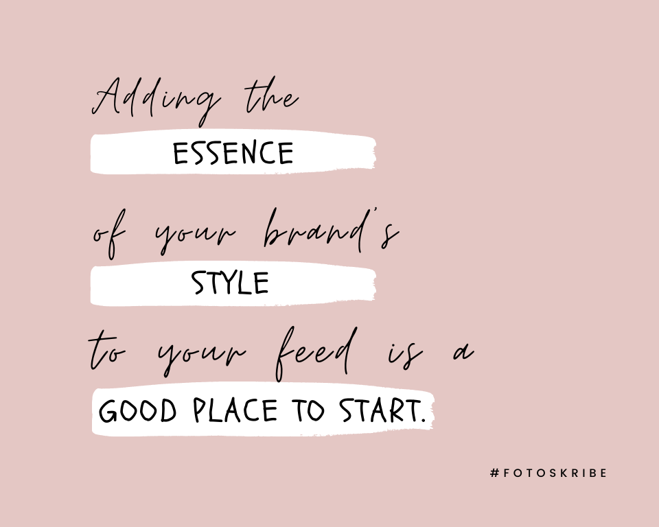 Infographic stating Adding the essence of your brand's style to your feed is a good place to start.