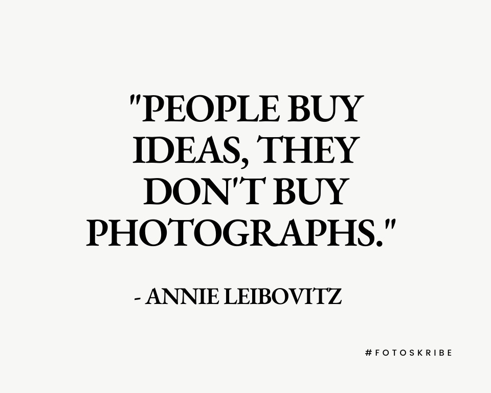 """Infographic stating """"People buy ideas, they don't buy photographs."""" - Annie Leibovitz"""