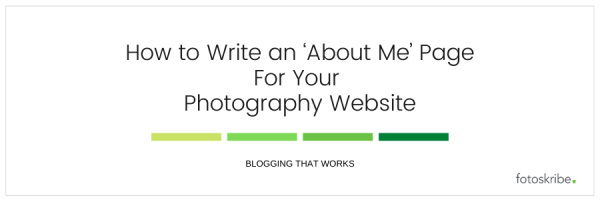 How to Write an 'About Me' Page For Your Photography Website