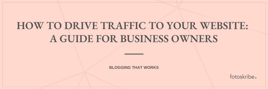 How To Drive Traffic To Your Website: A Guide For Business Owners