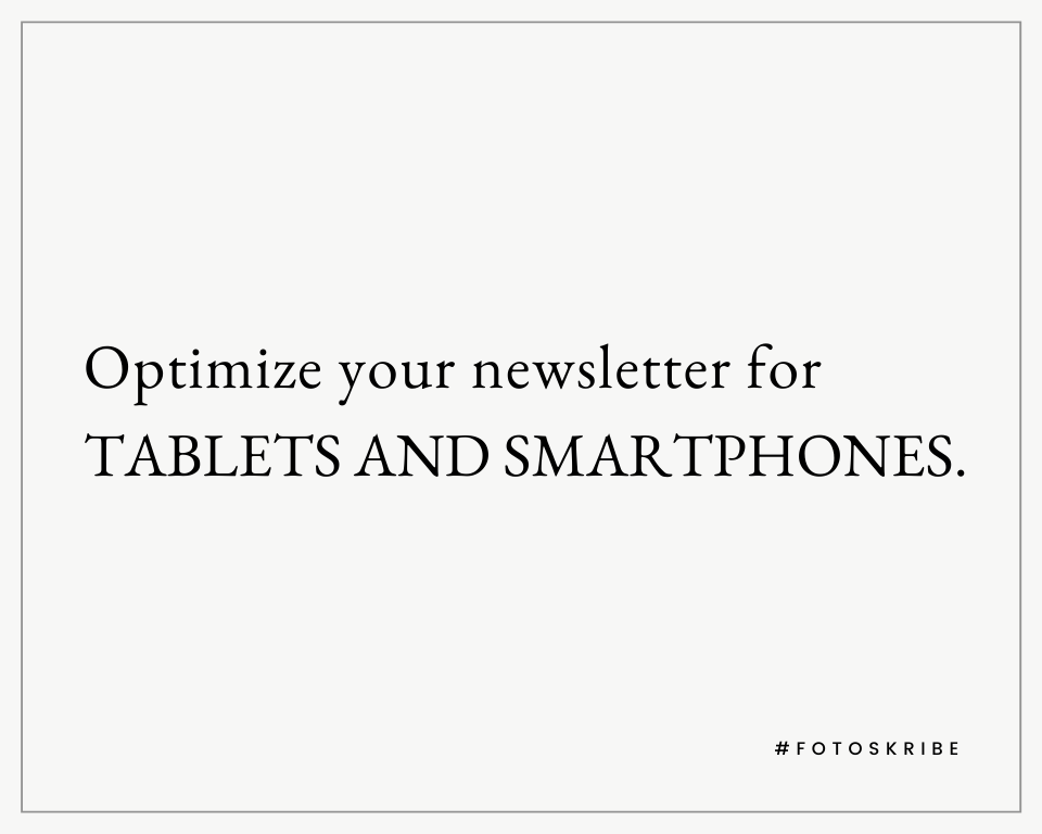 Optimize your newsletter for tablets and smartphones.