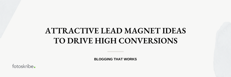 Attractive Lead Magnet Ideas To Drive High Conversions